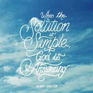When The Solution Is Simple God Is Answering – Albert Einstein