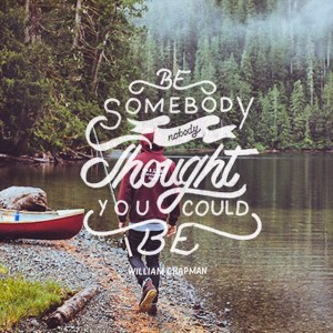 Be Somedody Nobody Thought You Could Be – William Chapman