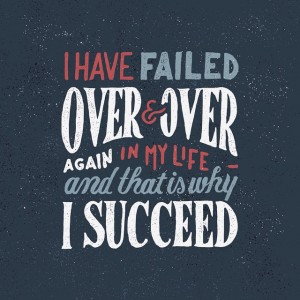"""I have failed over and over and over in my life… and that is why I succeed"" & ..."