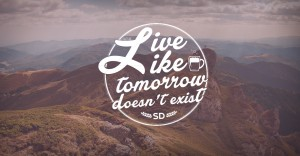 Live like tomorrow doesn't exist!!!