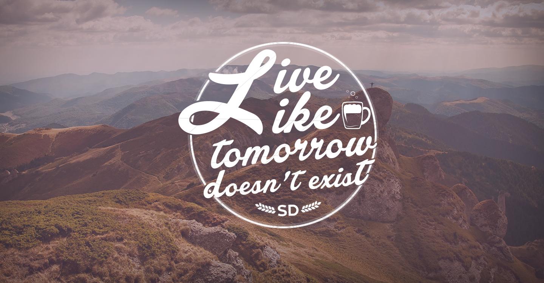 Live like tomorrow doesn't exist!!!