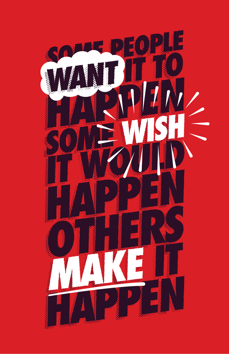 """Some people want it to happen, some wish it would happen, others make it happen."""