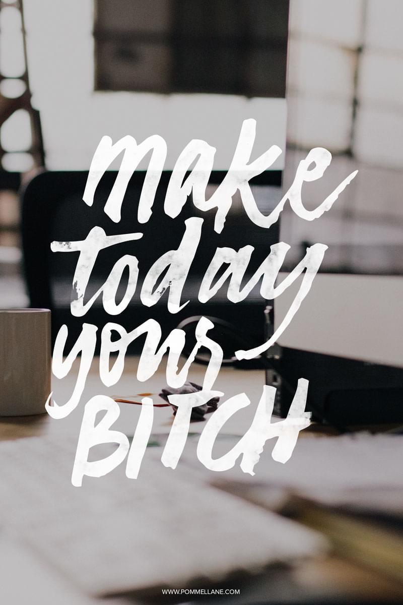 MAKE TODAY YOUR B* — Pommel Lane
