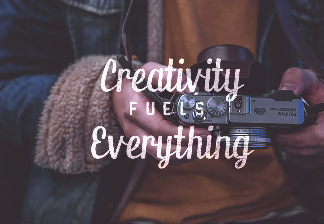 Creativity Fuels Everything
