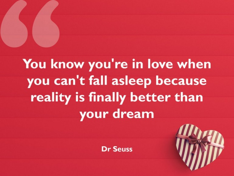 You know you're in love when you can't fall asleep because reality is finally better than your dream