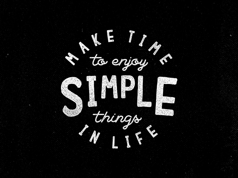 Make time to enjoy simple things in Life