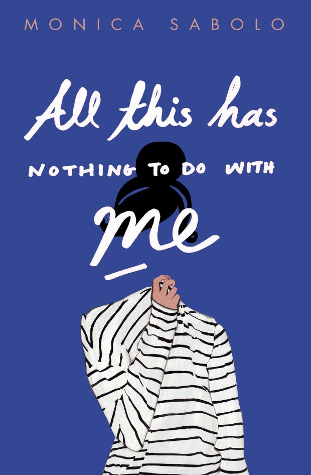 All This Has Nothing To Do With Me by Monica Sabolo