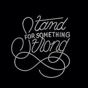Stand For Something Strong or Stand Strong