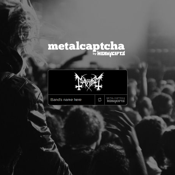 ARE YOU A METALHEAD OR A BOT? Everyone has encountered captchas. They are ugly and unreadable. Y ...