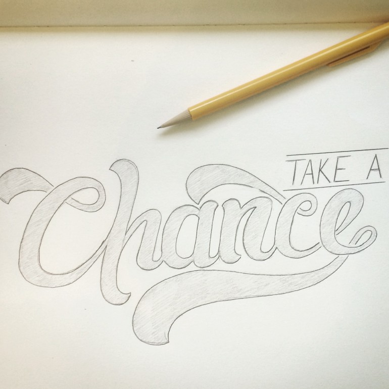 Take A Chance – A hand lettering project by Ross Miller