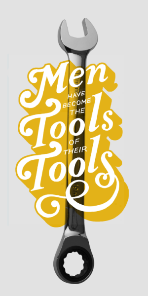 """Men have become the tools of their tools."" – Henry David Thoreau"