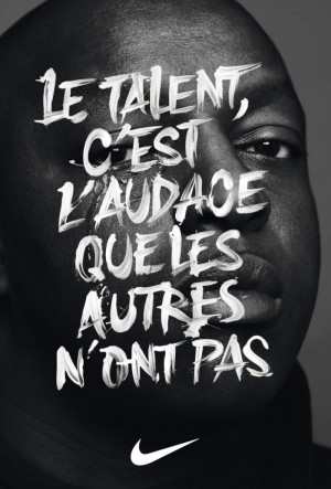 The talent is the boldness that others do not, for Nike