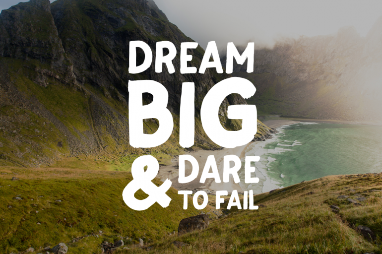 Dream Big & Dare to Fail