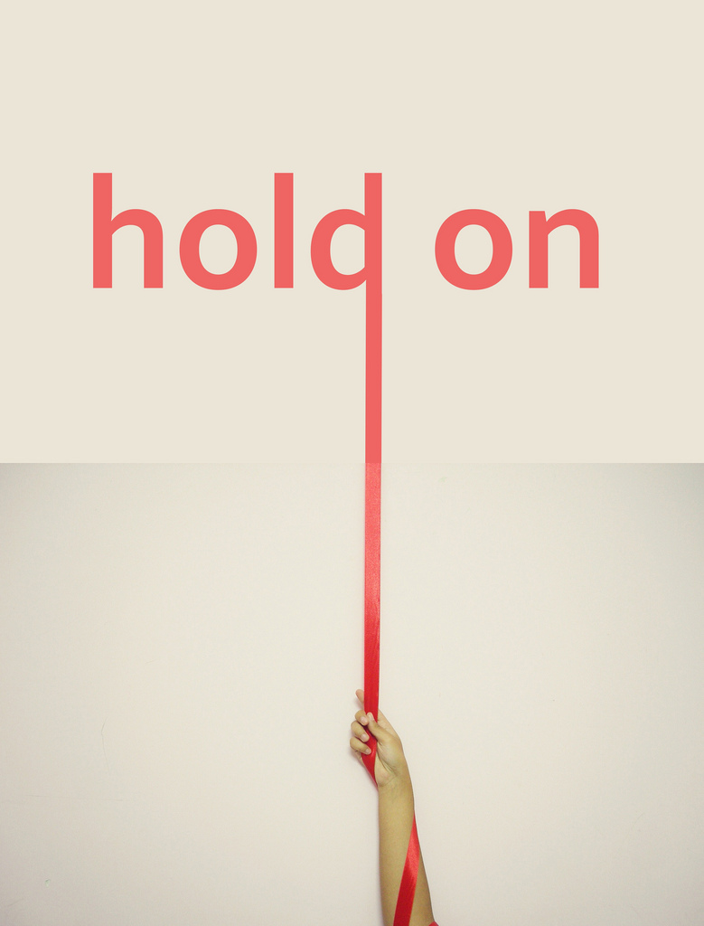 Hold on. Nothing lasts forever