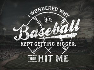 I Wondered Why the Baseball Kept Getting Bigger
