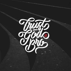 Trust God Bro