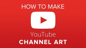 How to Make YouTube Channel Art 2016