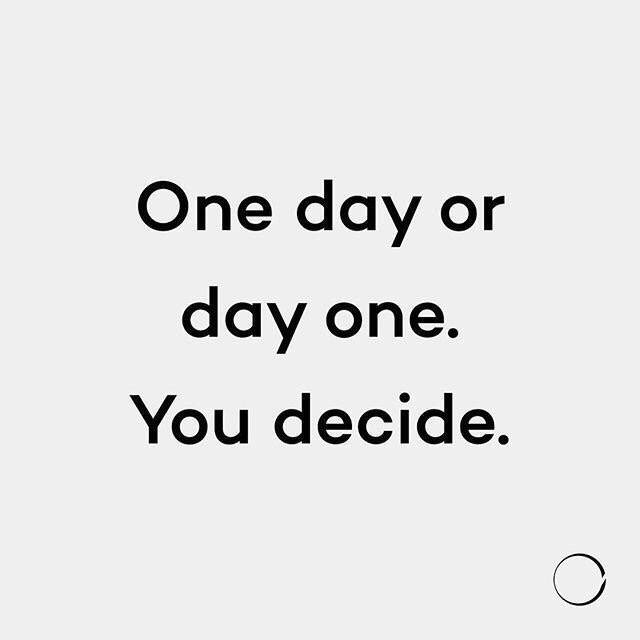 One day or day one . You decide.