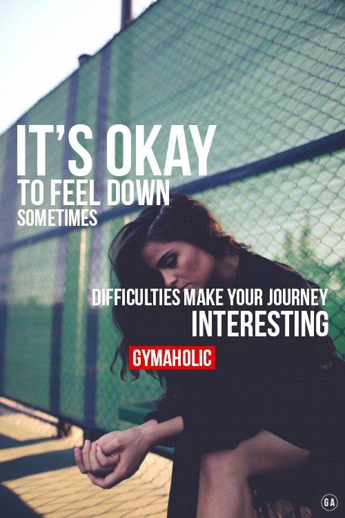 It's OKAY to feel down sometimes.