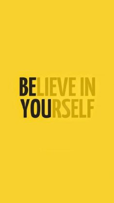 BE YOU – muster the courage to believe in yourself.