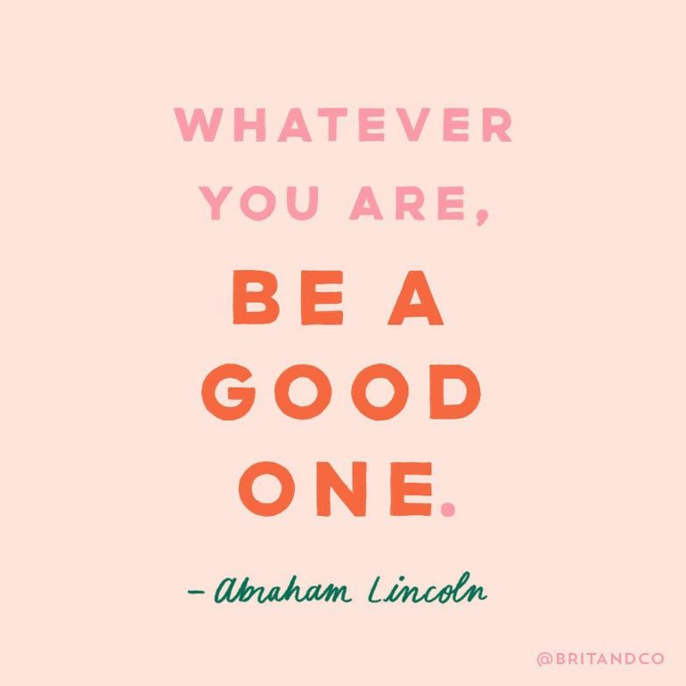 Whatever you are, be a good one 💛 — Abraham Lincoln