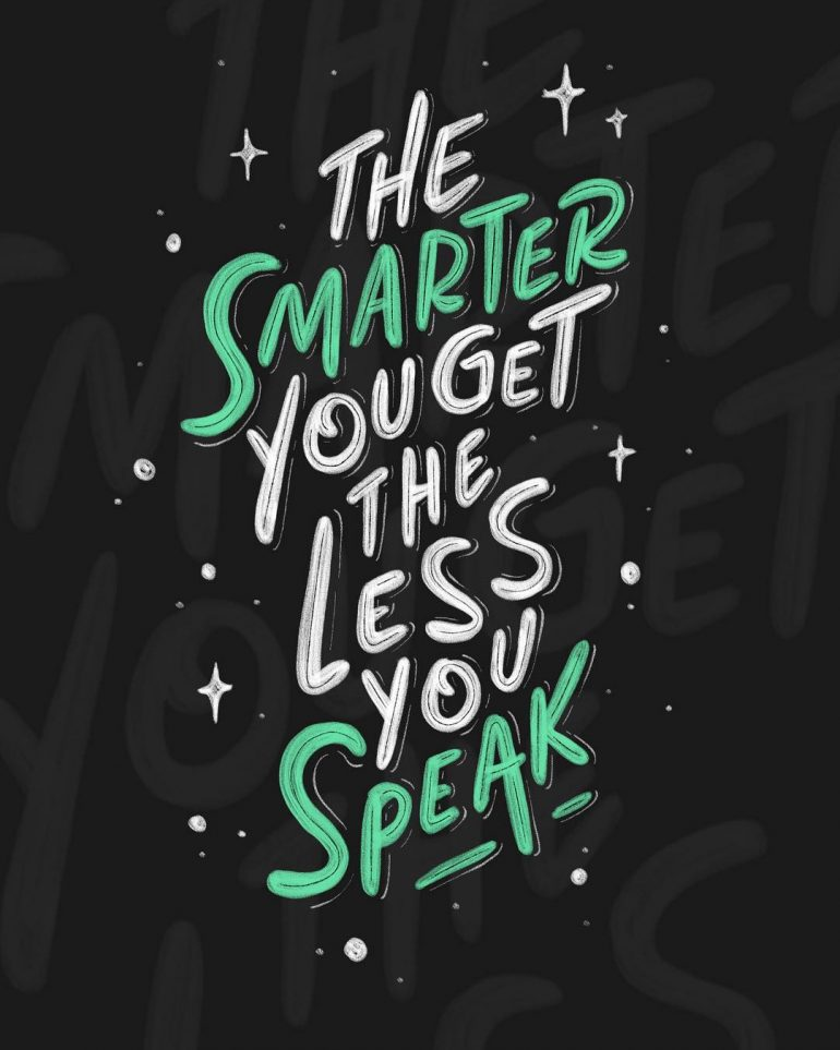 The Smarter you Get The Less you Speak