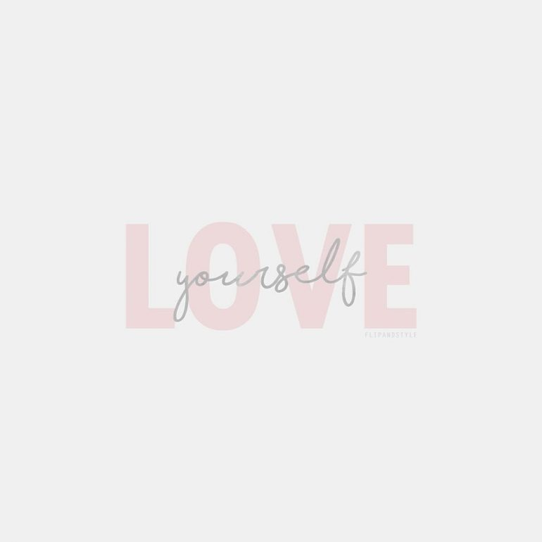 Love yourself first and the rest will follow