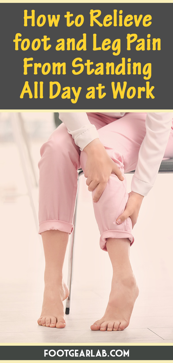 How to Relieve foot and Leg Pain From Standing All Day at Work