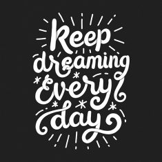 Keep Dreaming Every Day