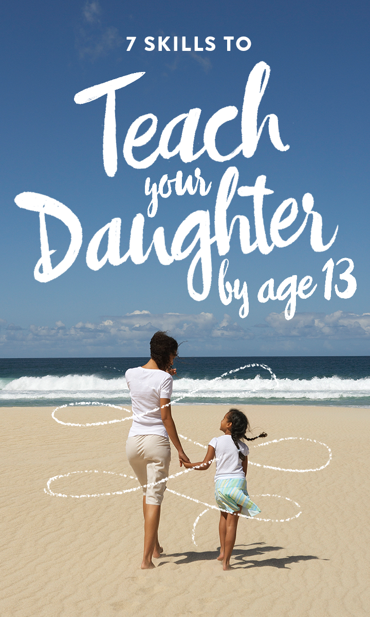 7 skills to teach your daughter by age 13