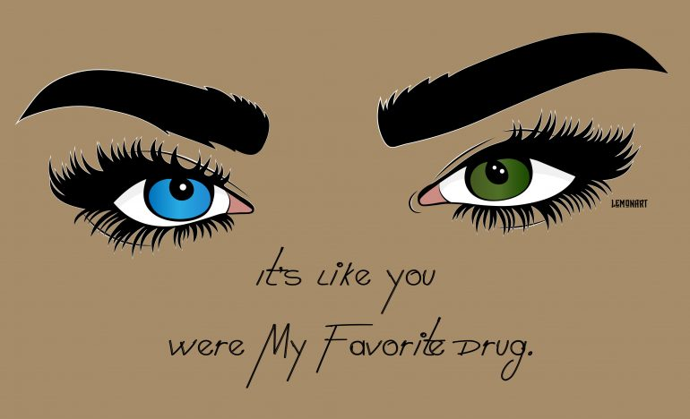 Its like you were my favorite drug