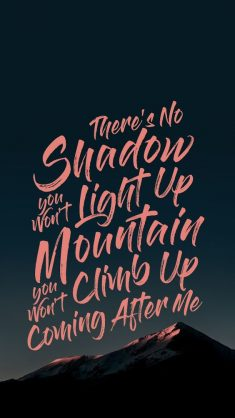 There's no shadow You won't light up, mountain You won't climb up, coming afte ...