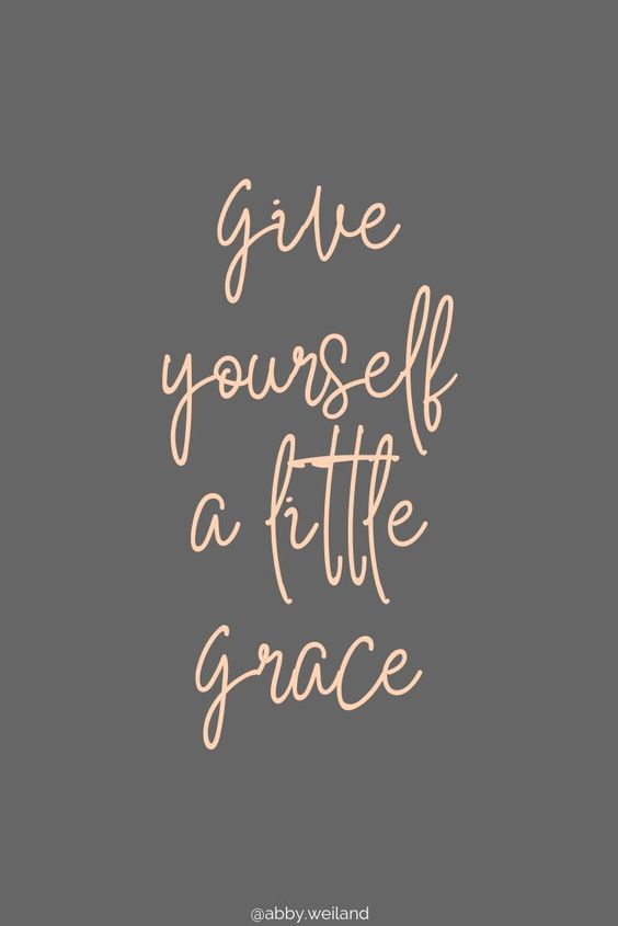 Give yourself a little grace today.