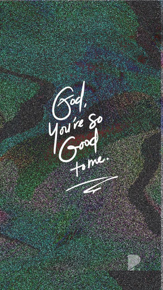 God, you're so Good to me