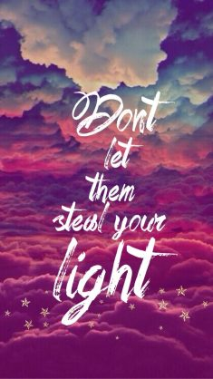 Don't let them steal your light.