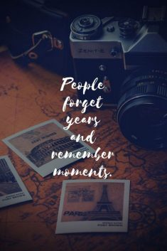 People Forget Years and Remember Moments